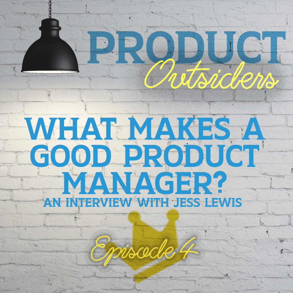 What Makes a Good Product Manager with Jess Lewis - Episode 4